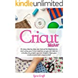 Cricut Maker : An easy step by step user manual for beginners to start using your Cricut machine so you can take on virtually