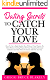 Dating Secrets To Catch Your Love: How To Get a High-Quality Man Without Time Wasters. No More Women Getting Played, Set Your Standards, Eliminate Indecision ... and Take Him. For Attract and Date Any Guy