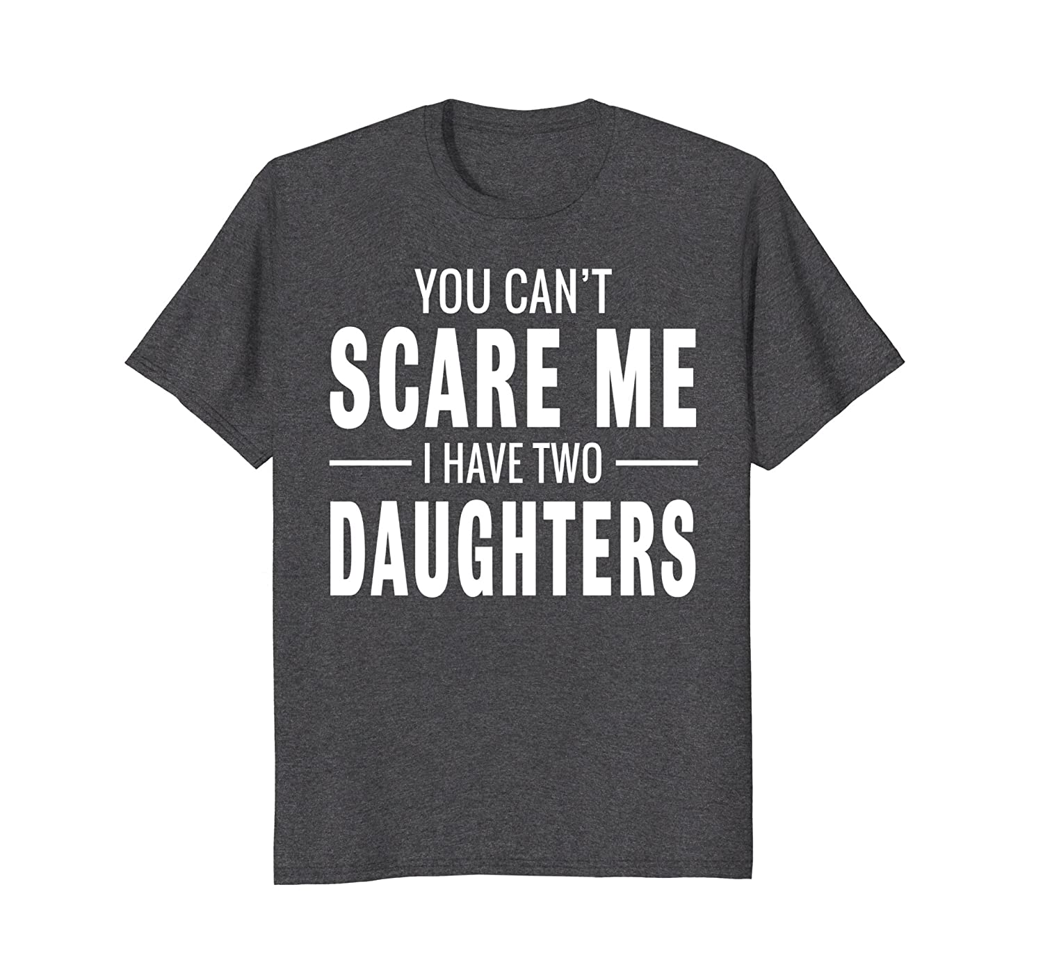 You Can't Scare Me I Have Two Daughters T-shirt-mt