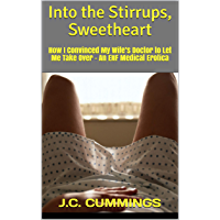 Into the Stirrups, Sweetheart: How I Convinced My Wife's Doctor to Let Me Take Over - An ENF Medical Erotica (Horny Husbands, Humiliated Housewives Book 1) (English Edition)