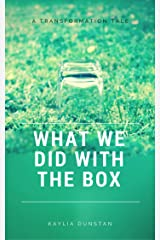 What We Did With The Box (Transformation Tales) Kindle Edition