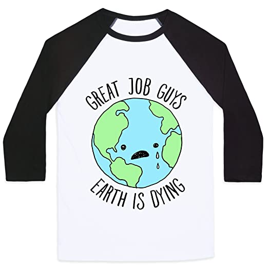 ebdc7bfd7 LookHUMAN Good Job Guys Earth is Dying White/Black Small Mens/Unisex  Baseball Tee
