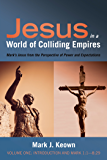 Jesus in a World of Colliding Empires, Volume One: Introduction and Mark 1:1—8:29: Mark's Jesus from the Perspective of Power and Expectations