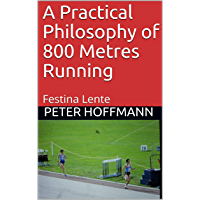 A Practical Philosophy of 800 Metres Running: Festina Lente