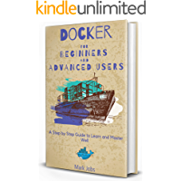 Docker for Beginners and Advanced Users: A Step by Step Guide to Learn and Master Well (Kubernetes Vs Docker Book 2) book cover