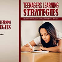 Teenagers Learning Strategies: Learning How to Learn, Make Learning Easy & Efficient