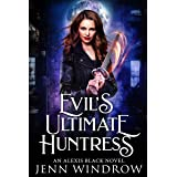 Evil's Ultimate Huntress: A Vampire Urban Fantasy (An Alexis Black Novel Book 2)