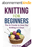 Knitting For Beginners: The A-Z Guide to Have You Knitting in 3 Days (Includes 15 Knitting Patterns) (English Edition)
