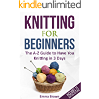 Knitting For Beginners: The A-Z Guide to Have You Knitting in 3 Days (Includes 15 Knitting Patterns) book cover