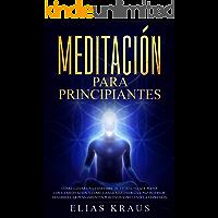 Meditación para principiantes: Cómo llevar una vida libre de estrés, feliz y plena con la meditación y cómo ganar más energía y paz interior. Desarrollar ... positivos y prevenir la depresión