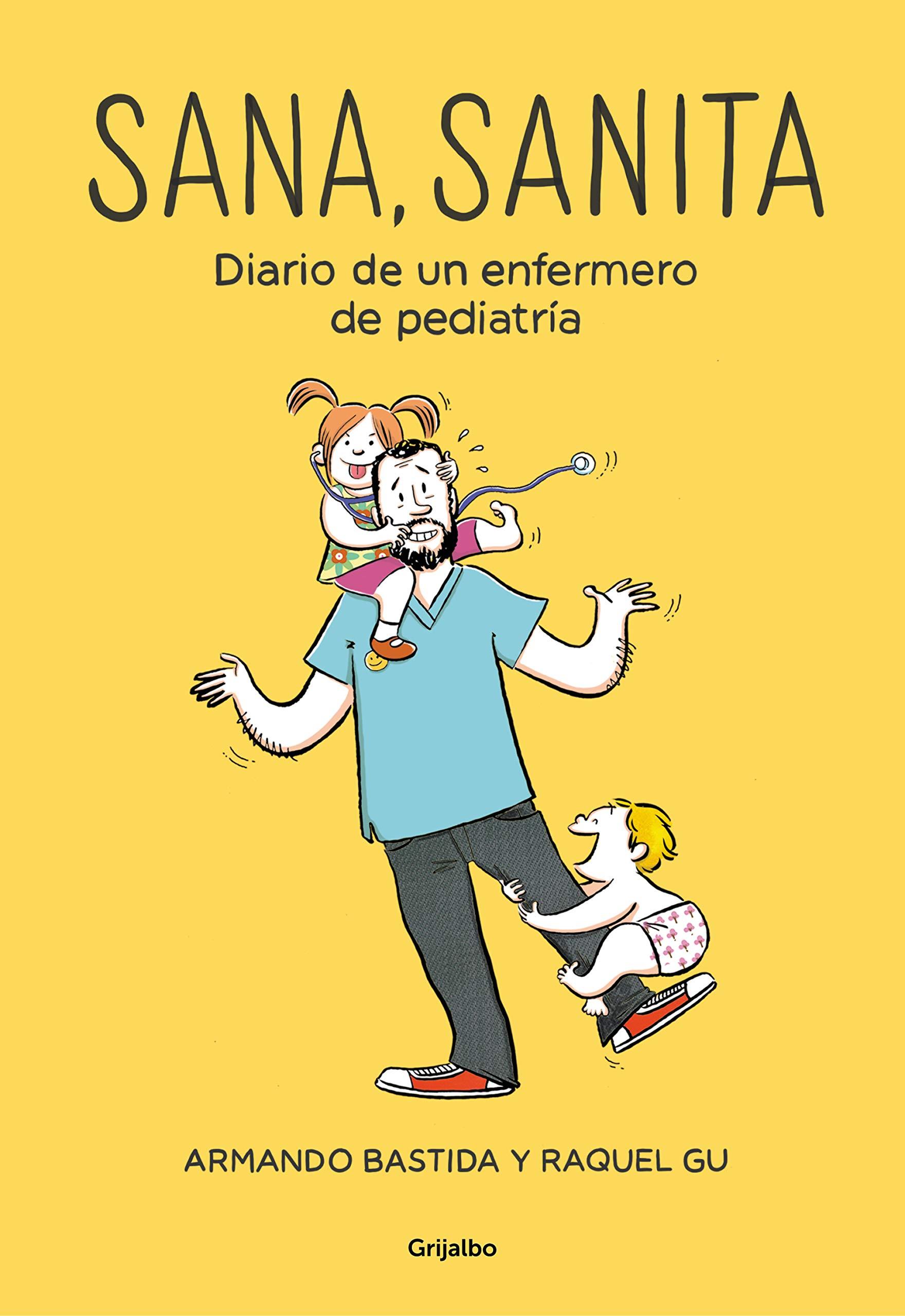 Sana, sanita: Diario de un enfermero de pediatría Ficción: Amazon.es:  Armando Bastida, Raquel Gu: Libros