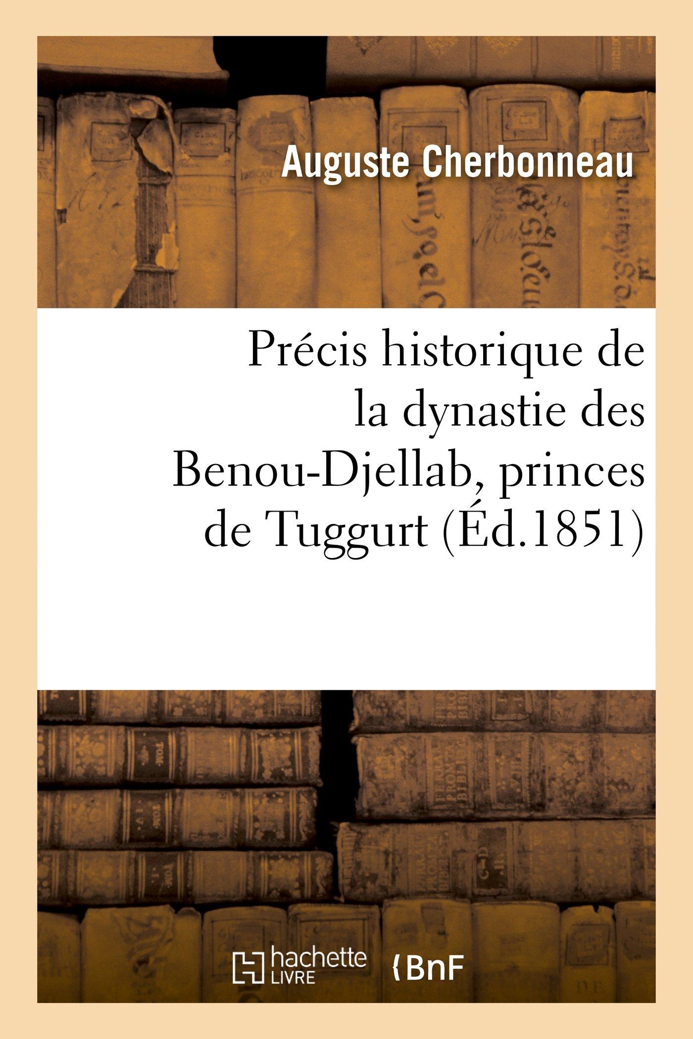 Download Precis Historique de La Dynastie Des Benou-Djellab, Princes de Tuggurt (Histoire) (French Edition) PDF