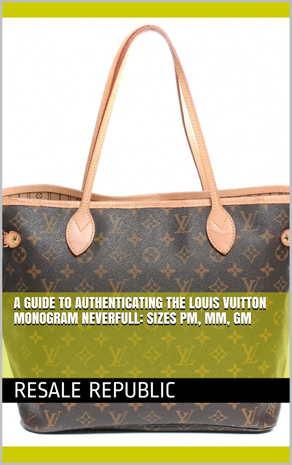 01678f14a213 A Guide to Authenticating the Louis Vuitton Monogram Neverfull ...