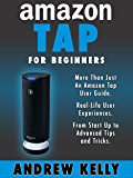 Amazon Tap for Beginners: More Than Just an Amazon Tap User Guide