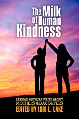 The Milk of Human Kindness: Lesbian Authors Write About Mothers and Daughters Kindle Edition