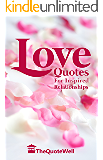 Love Quotes (701 of The Worlds Most Romantic Quotes, Sayings and Verses About Love)