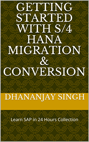 Getting Started with S/4 HANA Migration & Conversion: Learn SAP in 24 Hours Collection