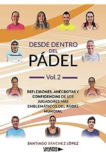 Desde dentro del Pádel Vol. 1: Reflexiones, anécdotas y ...