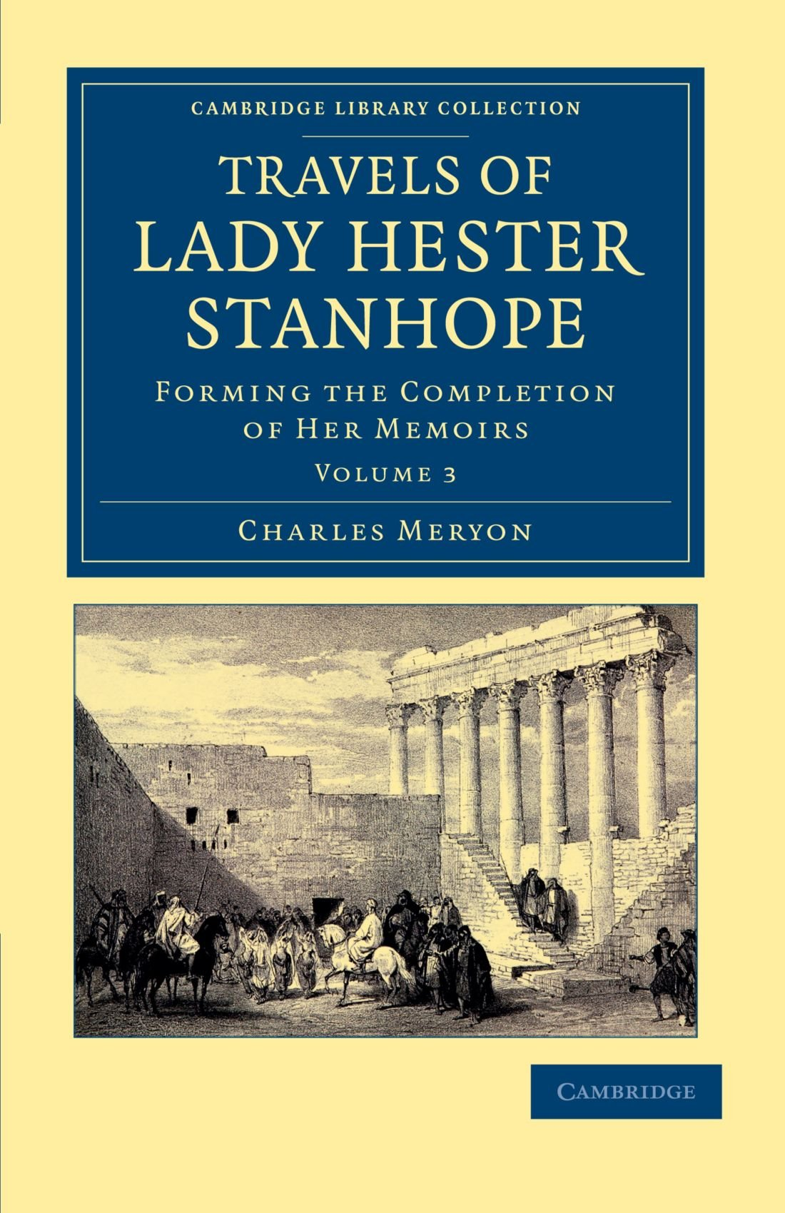 Travels of Lady Hester Stanhope: Forming the Completion of her Memoirs (Cambridge Library Collection - Travel, Middle East and Asia Minor) (Volume 3) pdf epub