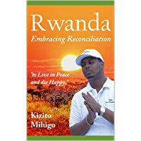 RWANDA: EMBRACING RECONCILIATION: TO LIVE IN PEACE AND DIE HAPPY (English Edition)