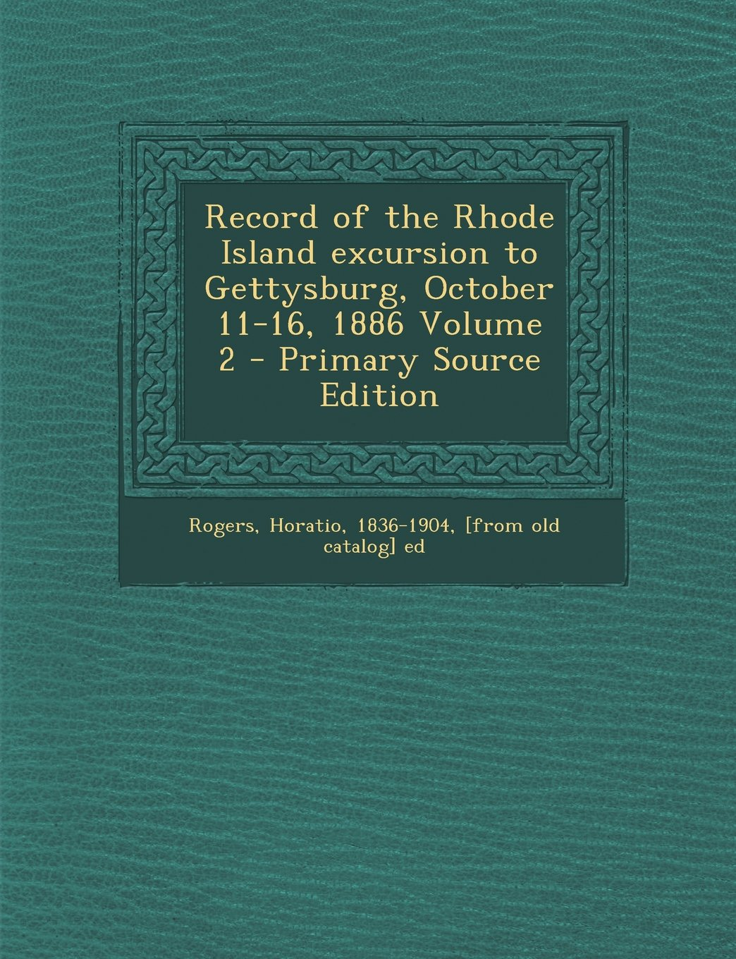 Record of the Rhode Island excursion to Gettysburg, October 11-16, 1886 Volume 2 ebook