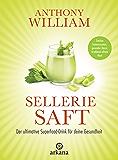 Selleriesaft: Der ultimative Superfood-Drink für deine Gesundheit - Starkes Immunsystem, gesunder Darm, strahlend schöne…