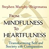 From Mindfulness to Heartfulness: Transforming Self and Society with Compassion (English Edition)