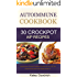 Autoimmune Cookbook: 30 Autoimmune Paleo Cookbook Recipes for the Crock Pot, Autoimmune Protocol Cookbook Recipes for AIP Diet (Autoimmune Paleo Diet Recipes Series)