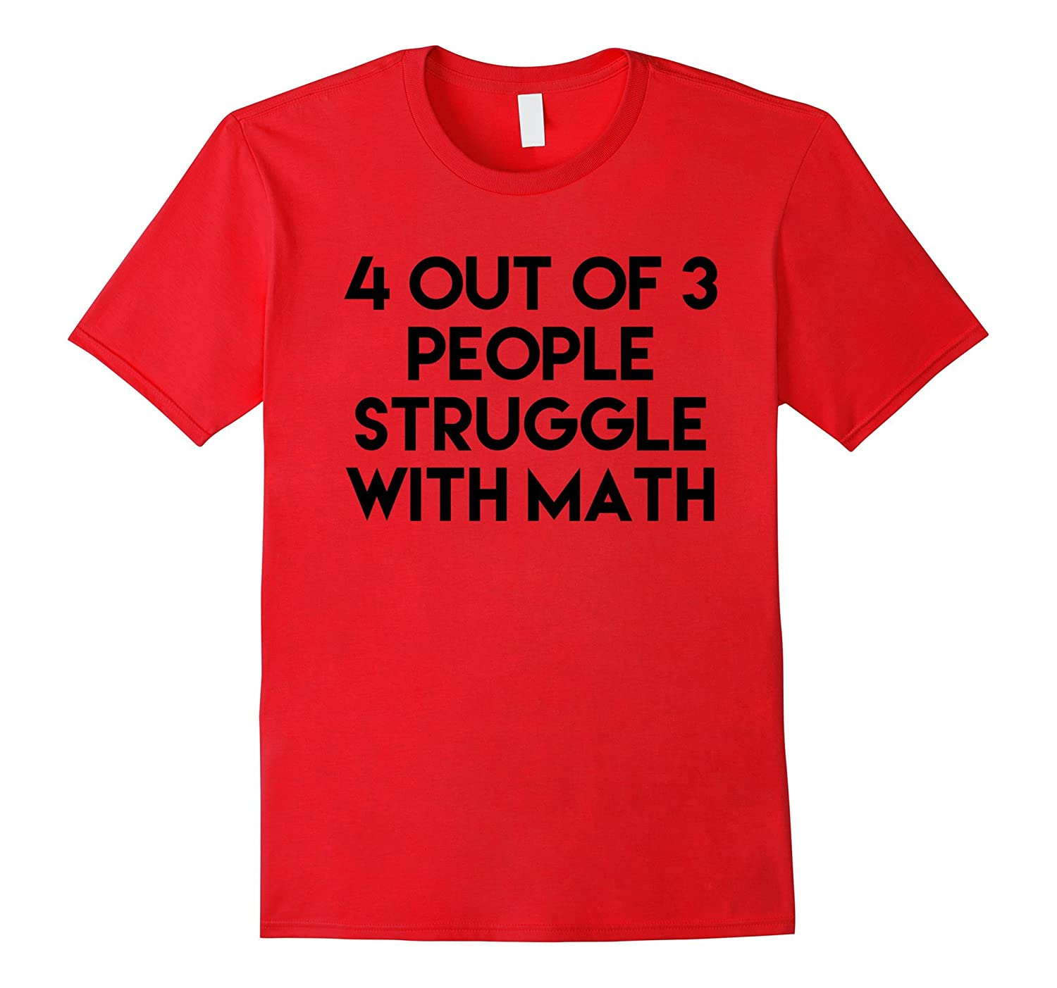 4 Out Of 3 People Struggle With Math Funny T-Shirt-Art