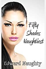 Fifty Shades Naughtiest (#3 of the Fifty Shades of Naughty Trilogy) Kindle Edition
