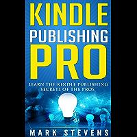 Kindle Publishing Pro: Learn The Kindle Publishing Secrets Of The Pros (English Edition)