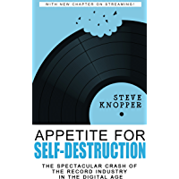 Appetite for Self-Destruction: The Spectacular Crash of the Record Industry in the Digital Age (English Edition)