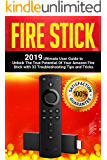 Fire Stick: 2019 Ultimate User Guide to Unlock The True Potential Of Your Amazon Fire Stick with 33 Troubleshooting Tips and Tricks