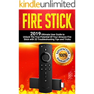 Fire Stick: 2019 Ultimate User Guide to Unlock The True Potential Of Your Amazon Fire Stick with 33 Troubleshooting Tips…