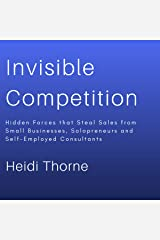 Invisible Competition: Hidden Forces That Steal Sales from Small Businesses, Solopreneurs and Self-Employed Consultants Audible Audiobook
