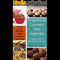 Brigadeiros Gourmet Sem Segredos: Como FAZER e VENDER Facilmente – Com 25 RECEITAS 100% TESTADAS e APROVADAS!
