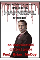 Spoiler Alert: Hannibal Season One: An Unauthorized Critical Guide Kindle Edition