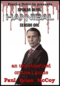 Spoiler Alert: Hannibal Season One: An Unauthorized Critical Guide