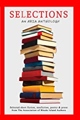 Selections: Selected short fiction, nonfiction, poetry & prose from The Association of Rhode Island Authors Kindle Edition