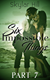 Six Impossible Things: Part Seven