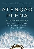 Atenção plena – Mindfulness: Como encontrar a paz em um mundo frenético