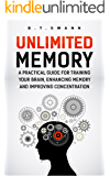 Unlimited Memory: A Practical Guide for Training Your Brain, Enhancing Memory and Improving Concentration (Advanced Learning, Mind Training, Mental Training ... Remember Everything And Be More Productive)