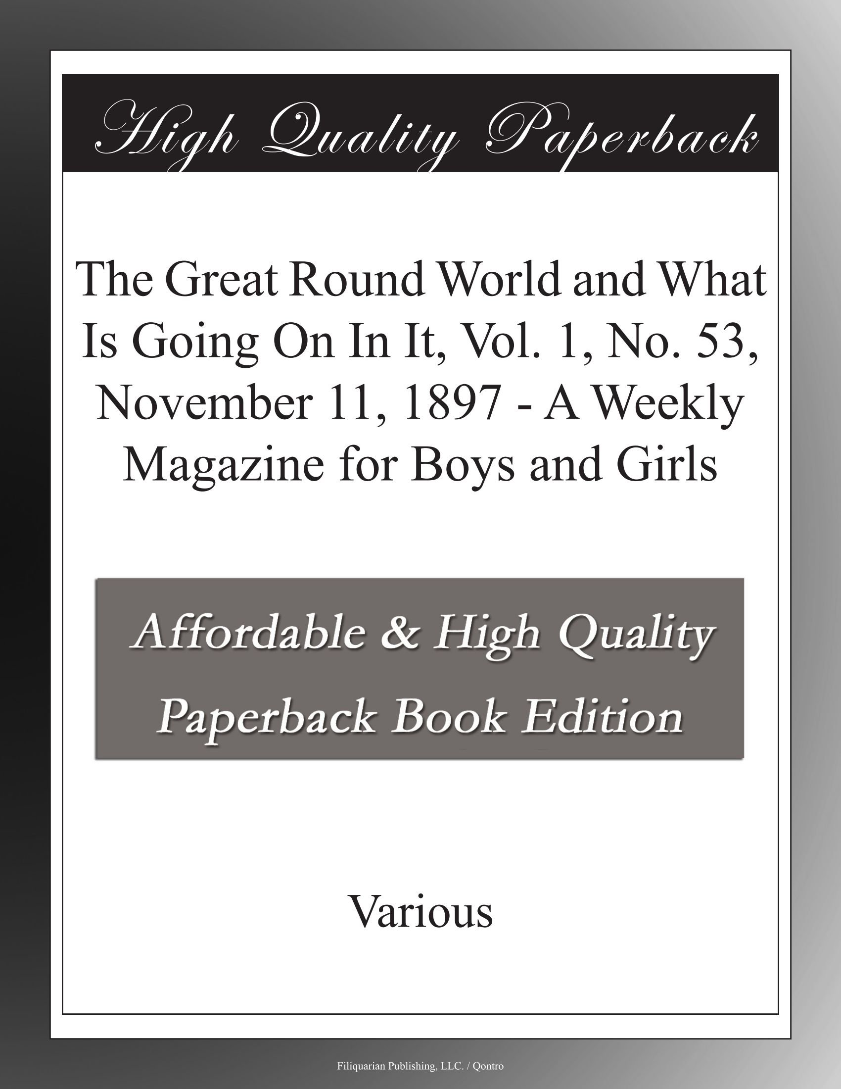 Read Online The Great Round World and What Is Going On In It, Vol. 1, No. 53, November 11, 1897 - A Weekly Magazine for Boys and Girls PDF