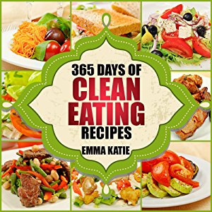 Clean Eating: 365 Days of Clean Eating Recipes (Clean Eating; Clean Eating Cookbook; Clean Eating Recipes; Clean Eating Diet; Healthy Recipes; For Living Wellness and Weigh loss; Eat Clean Diet Book