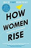 How Women Rise: Break the 12 Habits Holding You Back