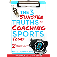 The 3 Sinister Truths Of Coaching Sports Today: And What You Can Do About Them (Hack Your Coaching Book 1) (English Edition)