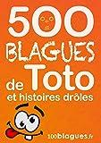 500 blagues de Toto et histoires drôles: Un moment de pure rigolade ! (100blagues.fr t. 8)