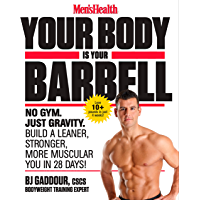 Men's Health Your Body Is Your Barbell: No Gym. Just Gravity. Build a Leaner, Stronger, More Muscular You in 28 Days…