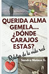 Querida alma gemela... ¿Dónde carajos estás?: Relatos de la vida real (Spanish Edition) Kindle Edition