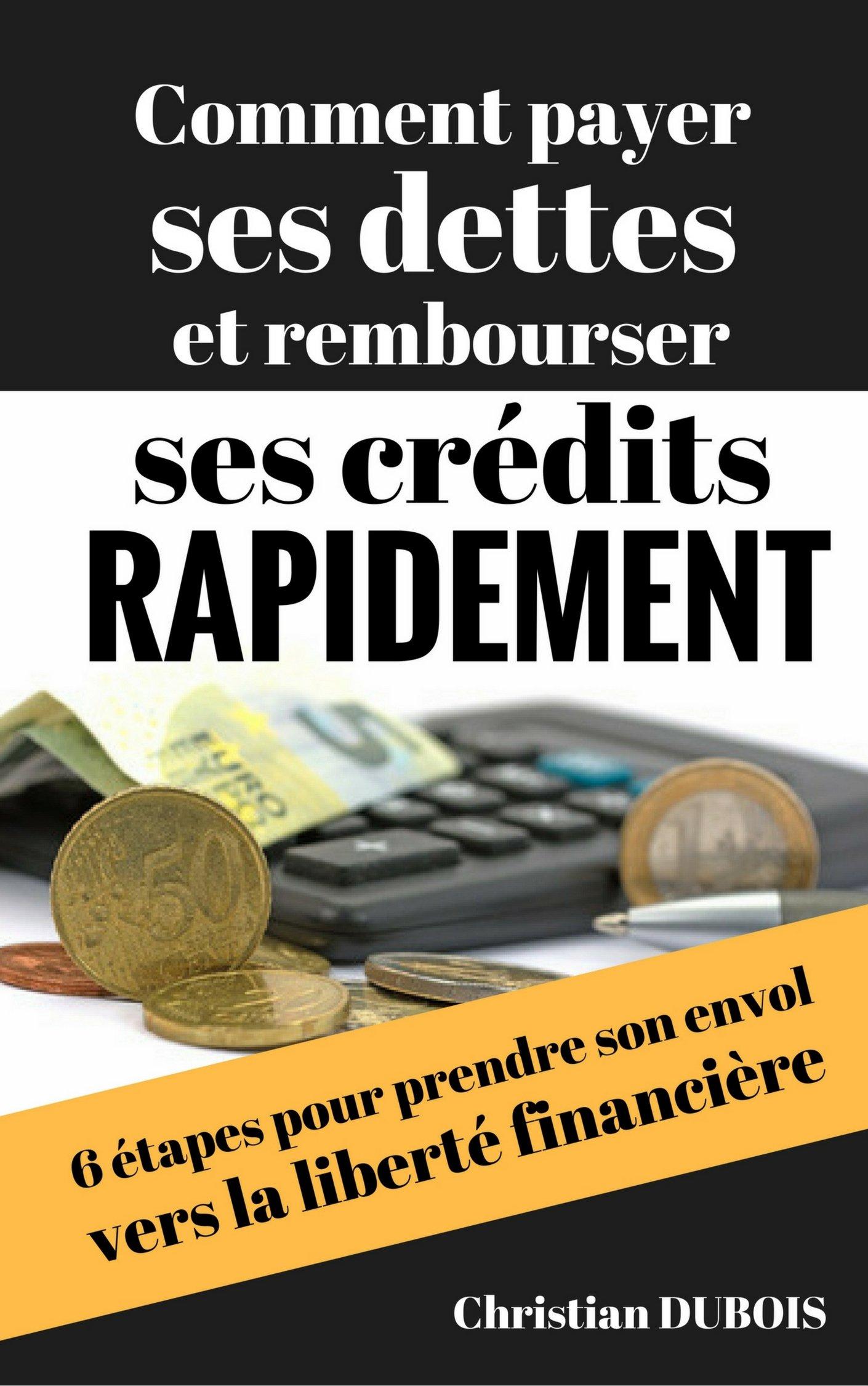 Comment Payer Ses Dettes Et Rembourser Ses Credits